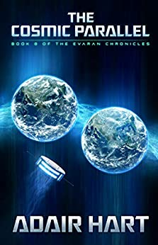 The Cosmic Parallel: Book 8 of the Evaran Chronicles by [Hart, Adair]