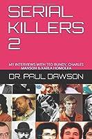 SERIAL KILLERS 2: MY INTERVIEWS WITH TED BUNDY, CHARLES MANSON & KARLA HOMOLKA