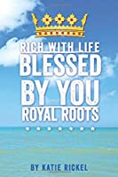 Blessed by You: Rich with Life | Royal Roots