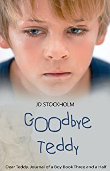 Goodbye Teddy (Dear Teddy A Journal Of A Boy Book 4) by [Stockholm, JD]