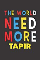 The World Need More Tapir: Tapir Lovers Funny Gifts Journal Lined Notebook 6x9 120 Pages