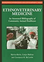 Ethnoveterinary Medicine: An Annotated Bibliography of Community Animal Healthcare (It Studies in Indigenous Knowledge and Development)