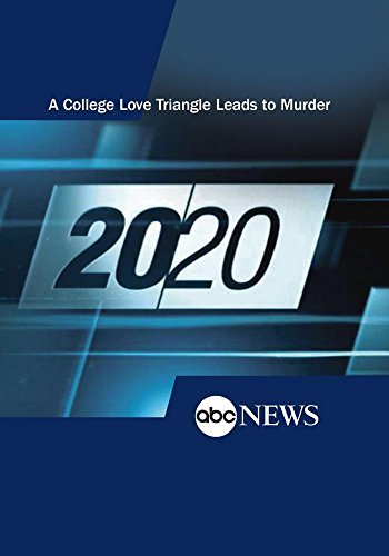 20/20: A College Love Triangle Leads to Murder: 8/22/14