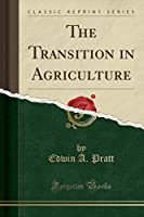The Transition in Agriculture (Classic Reprint)
