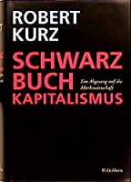 Schwarzbuch Kapitalismus. Ein Abgesang auf die Marktwirtschaft