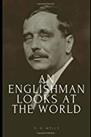An Englishman Looks at the World: Being a Series of Unrestrained Remarks upon Contemporary Matters
