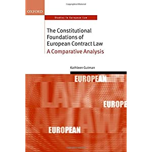 The Constitutional Foundations of European Contract Law: A Comparative Analysis (Oxford Studies in European Law)
