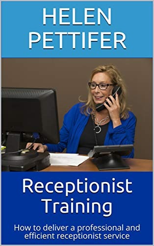 Receptionist Training: How to deliver a professional and efficient receptionist service (Excel at Customer Service Book 2) (English Edition)