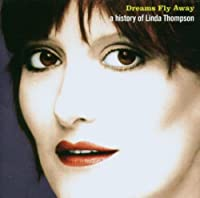 Dreams Fly Away: A History Of Linda Thompson