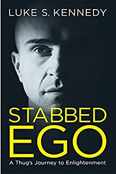 Stabbed Ego: A Thug's Journey to Enlightenment by [Kennedy, Luke S.]