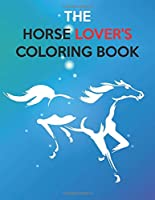 The Horse Lover's Coloring Book: The Horse Lover's Coloring Book. Horse Coloring Book for Girls (Horse Coloring Book for Kids Ages 4-8 9-12)