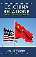 US-China Relations: Perilous Past, Uncertain Present