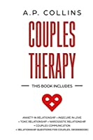 Couples therapy: This Book Includes: Anxiety in Relationship + Insecure In Love + Toxic Relationship + Narcissistic Relationship + Couples Communication + Relationship Questions For Couples (Woorkbook)