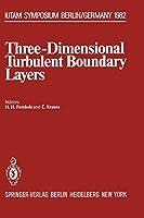 Three-Dimensional Turbulent Boundary Layers: Symposium, Berlin, Germany, March 29 - April 1, 1982 (IUTAM Symposia)