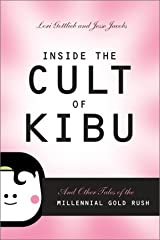 Inside the Cult of Kibu: And Other Tales of the Millennial Gold Rush Paperback