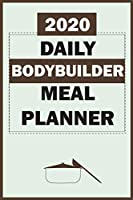 2020 Daily Bodybuilder Meal Planner: Track And Plan Your Meals Weekly In 2020 (52 Weeks Food Planner | Journal | Log | Calendar): 2020 Monthly Meal Planner Agenda Notebook Calendar, Weekly Meal Planner Pad Journal, Meal Prep And Planning Grocery List