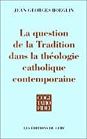 La question de la tradition dans la theologie catholique contemporaine