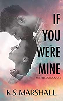 If You Were Mine (Just Friends Book 1) by [Marshall, K.S.]