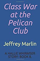 Class War at the Pelican Club: The Hallie Whirmser Stories, Book 8