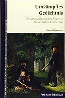 Umkaempftes Gedaechtnis: Die Antinapoleonischen Kriege in der deutschen Erinnerung