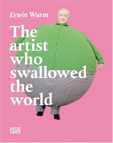 Erwin Wurm: The Artist Who Swallowed the Worldの詳細を見る