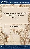 Theatre de Societe: Par ľauteur Du Theatre a ǐusage Des Jeunes Personnes; Tome Second