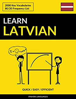 Learn Latvian - Quick / Easy / Efficient: 2000 Key Vocabularies by [Languages, Pinhok]