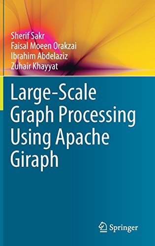 Download Large-Scale Graph Processing Using Apache Giraph 3319474308