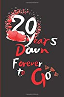 20 Years Down Forever to Go: Blank Lined Journal, Notebook - Perfect 20th Anniversary Romance Party Funny Adult Gag Gift for Couples & Friends. Perfect ... Thanksgiving. Alternative to Wedding Card