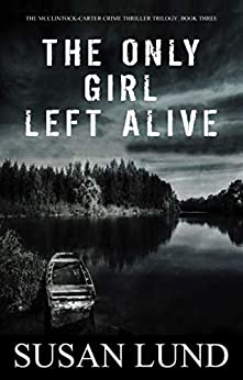 The Only Girl Left Alive: The McClintock-Carter Crime Thriller Trilogy: Book Three by [Lund, Susan]