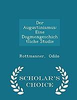 Der Augustinismus: Eine Dogmengeschichtliche Studie - Scholar's Choice Edition