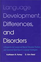 Language Development, Differences, and Disorders: A Perspective for General and Special Education Teachers and Classroom-Based Speech-Language Pathologists