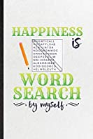 Happiness Is Word Search by Myself: Funny Board Game Player Lined Notebook/ Blank Journal For Word Search Lover Fan Team, Inspirational Saying Unique Special Birthday Gift Idea Cute Ruled 6x9 110 Pages