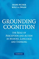Grounding Cognition: The Role of Perception and Action in Memory, Language, and Thinking