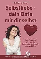 Selbstliebe – dein Date mit dir selbst: Dein Tagebuch schreiben im liebevollen Notizbuch zum Ausfuellen (Selbsthilfe Coaching fuer Frauen – Selbstliebe Frauen Power)
