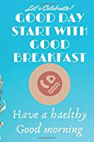 Good Day Start With Good Breakfast: Have a Good Morning(6x9 Food Journal and Activity Tracker): Meal and Exercise Notebook, 120 Pages: Good Day Start With Good Breakfast: Have a Good Morning