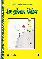 Der Kleine Prinz.. Dr gleene Brinz: Ausgabe in saechsischer Mundart