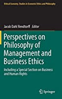 Perspectives on Philosophy of Management and Business Ethics: Including a Special Section on Business and Human Rights (Ethical Economy)