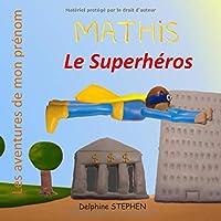 Mathis le Superhéros: Les aventures de mon prénom