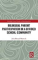 Bilingual Parent Participation in a Divided School Community (Routledge Critical Studies in Multilingualism)