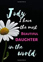Jody  I Have The Most Beautiful Daughter In The World: Personalized Journal Notebook for Women. Jody  Name Gifts. Personalized Gift for daughter, 170 Pages, diary with lined paper 7 x 10 (17.78 x 25.4 cm )