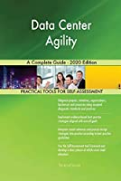 Data Center Agility A Complete Guide - 2020 Edition