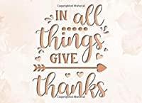 In All Things Give Thanks: Thanksgiving Guest Book for Recording Family Memories