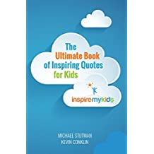 The Ultimate Book of Inspiring Quotes for Kids