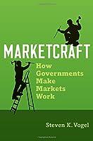 Marketcraft: How Governments Make Markets Work