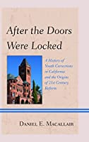 After the Doors Were Locked: A History of Youth Corrections in California and the Origins of Twenty-First-Century Reform