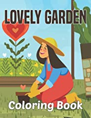 Lovely Garden Coloring Book: An Adult Coloring Book for Women | Beautiful Flowers and Garden Designs for Relax