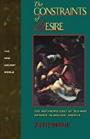 The Constraints of Desire: The Anthropology of Sex and Gender in Ancient Greece (New Ancient World Series) by John J. Winkler(1989-12-15)