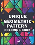 UNIQUE GEOMETRIC PATTERN COLORING BOOK: Geometric Shapes and Unique Design Adult Coloring Book for Relaxation and Fun Stress Relief : A Big 100 Pages Book | An Amazing Patterns Geometric Coloring Book for Adults and Teen | Large Size (8.5
