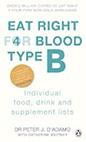 Eat Right For Blood Type B: Individual Food, Drink and Supplement lists by D'Adamo Peter J.(1905-07-04)
